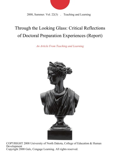 Through the Looking Glass Critical Reflections of Doctoral Preparation Experiences Report