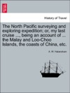 The North Pacific Surveying And Exploring Expedition Or My Last Cruise  Being An Account Of  The Malay And Loo-Choo Islands The Coasts Of China Etc