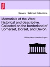 Memorials Of The West Historical And Descriptive Collected On The Borderland Of Somerset Dorset And Devon