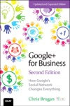 Google For Business How Googles Social Network Changes Everything 2e