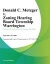 Donald C Metzger V Zoning Hearing Board Township Warrington