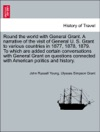 Round The World With General Grant A Narrative Of The Visit Of General U S Grant To Various Countries In 1877 1878 1879 To Which Are Added Certain Conversations With General Grant On Questions Connected With American Politics And History Vol I