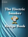 The Electric Smoker Recipe Book