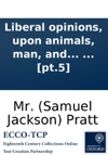 Liberal Opinions Upon Animals Man And Providence In Which Are Introduced Anecdotes Of A Gentleman  By Courtney Melmoth  Pt5