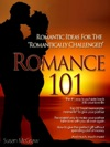Romance 101 Romantic Ideas For The Romantically Challenged