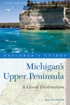 Explorers Guide Michigans Upper Peninsula A Great Destination Second Edition