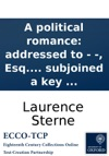 A Political Romance Addressed To - - Esq Of York To Which Is Subjoined A Key