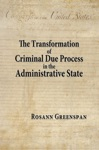 The Transformation Of Criminal Due Process In The Administrative State