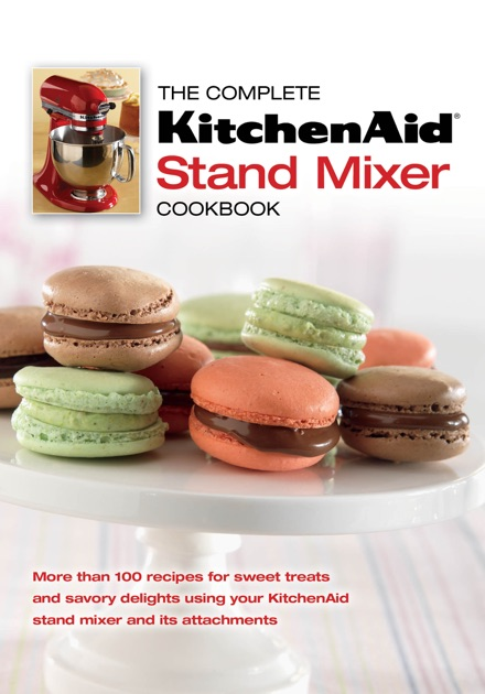 The complete kitchenaid stand mixer cookbook by editors of the complete kitchenaid stand mixer cookbook by editors of publications international ltd on ibooks forumfinder Choice Image