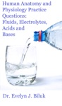 Human Anatomy And Physiology Practice Questions Fluids Electrolytes Acids And Bases