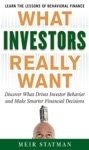 What Investors Really Want Know What Drives Investor Behavior And Make Smarter Financial Decisions