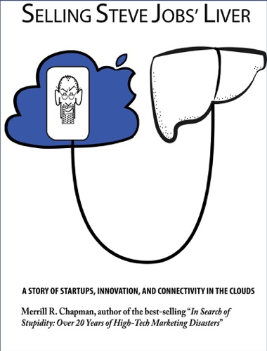 Selling Steve Jobs Liver A Story of Startups Innovation and Connectivity in the Clouds