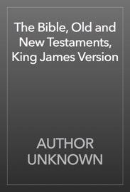 The Bible, Old and New Testaments, King James Version - AUTHOR UNKNOWN Book