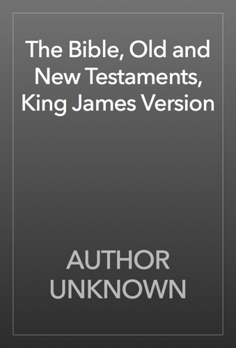 The Bible Old and New Testaments King James Version