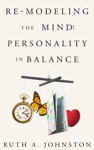 Re-Modeling The Mind Personality In Balance
