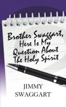 Brother Swaggart Here Is My Question About The Holy Spirit