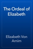 Elizabeth Von Arnim - The Ordeal of Elizabeth artwork