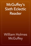 McGuffeys Sixth Eclectic Reader