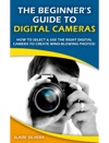 The Beginners Guide To Digital Cameras