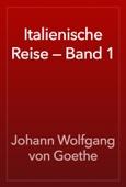Italienische Reise — Band 1