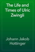 Johann Jakob Hottinger - The Life and Times of Ulric Zwingli artwork