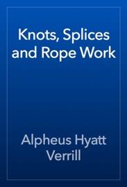 Knots, Splices and Rope Work - Alpheus Hyatt Verrill Book