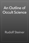 Rudolf Steiner - An Outline of Occult Science artwork