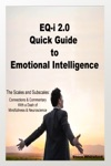 EQ-i 20 Quick Guide To Emotional Intelligence The Scales And Subscales Connections And Commentary With A Dash Of Mindfulness And Neuroscience