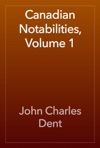 Canadian Notabilities Volume 1
