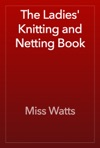 The Ladies Knitting And Netting Book