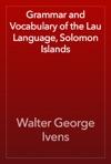 Grammar And Vocabulary Of The Lau Language Solomon Islands