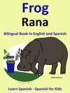 Learn Spanish Spanish For Kids Bilingual Book In English And Spanish Frog - Rana