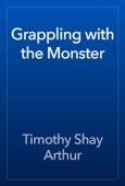 Timothy Shay Arthur - Grappling with the Monster artwork