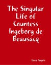 The Singular Life Of Countess Ingeborg De Beausacq