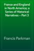 Francis Parkman - France and England in North America; a Series of Historical Narratives — Part 3 artwork