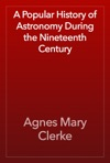 A Popular History Of Astronomy During The Nineteenth Century