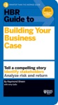 HBR Guide To Building Your Business Case HBR Guide Series
