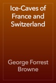 George Forrest Browne - Ice-Caves of France and Switzerland artwork