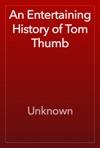 An Entertaining History Of Tom Thumb