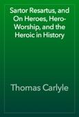 Thomas Carlyle - Sartor Resartus, and  On Heroes, Hero-Worship, and the Heroic in History artwork