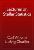 Carl Vilhelm Ludvig Charlier - Lectures on Stellar Statistics artwork