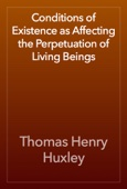Thomas Henry Huxley - Conditions of Existence as Affecting the Perpetuation of Living Beings artwork