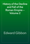History Of The Decline And Fall Of The Roman Empire  Volume 2