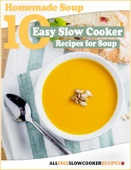Homemade Soup: 10 Easy Slow Cooker Recipes for Soup