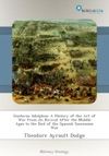 Gustavus Adolphus A History Of The Art Of War From Its Revival After The Middle Ages To The End Of The Spanish Succession War