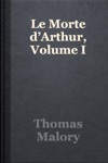 Le Morte DArthur Volume I