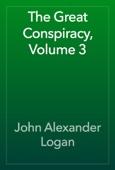 John Alexander Logan - The Great Conspiracy, Volume 3 artwork