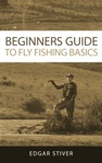 Beginners Guide To Fly Fishing Basics