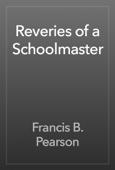 Francis B. Pearson - Reveries of a Schoolmaster artwork