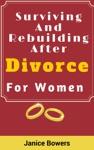 Surviving And Rebuilding After Divorce